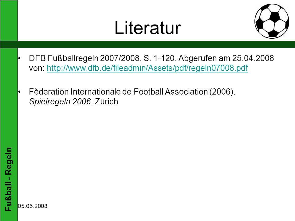 Fußball - Regeln 05.05.2008 Literatur DFB Fußballregeln 2007/2008, S.