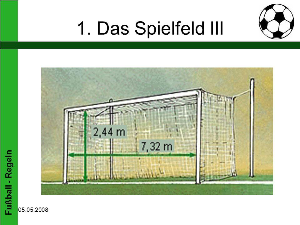 Fußball - Regeln 05.05.2008 1. Das Spielfeld III