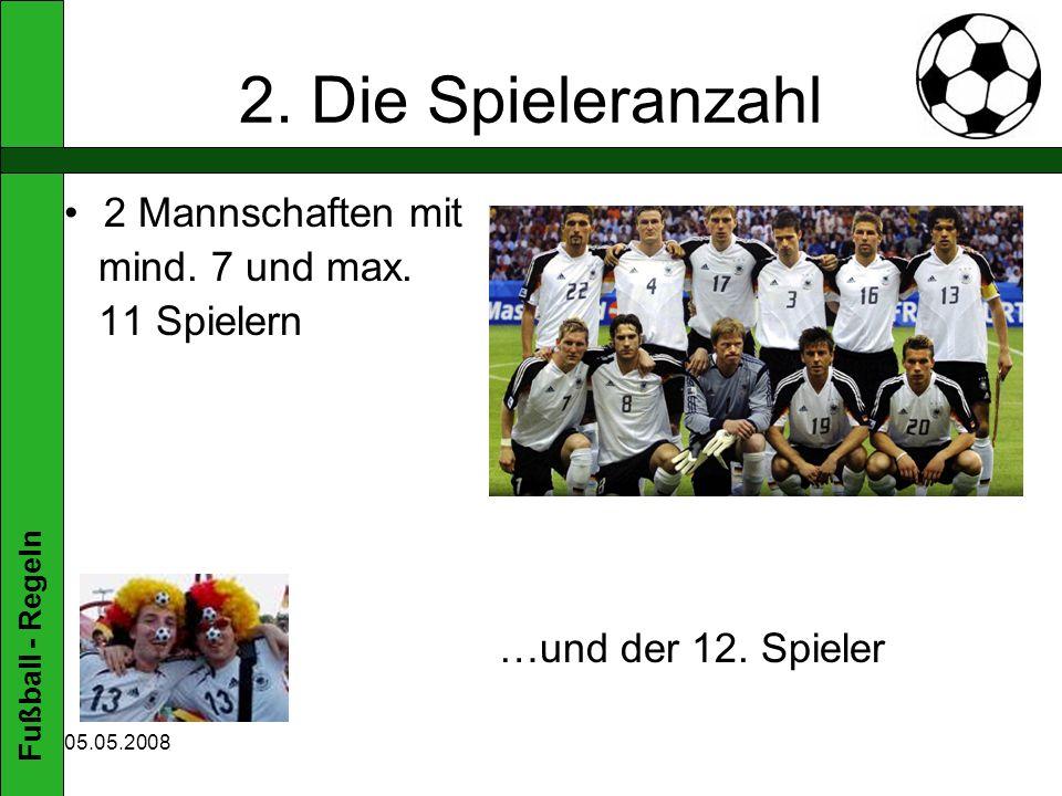 Fußball - Regeln 05.05.2008 2.Die Spieleranzahl 2 Mannschaften mit mind.
