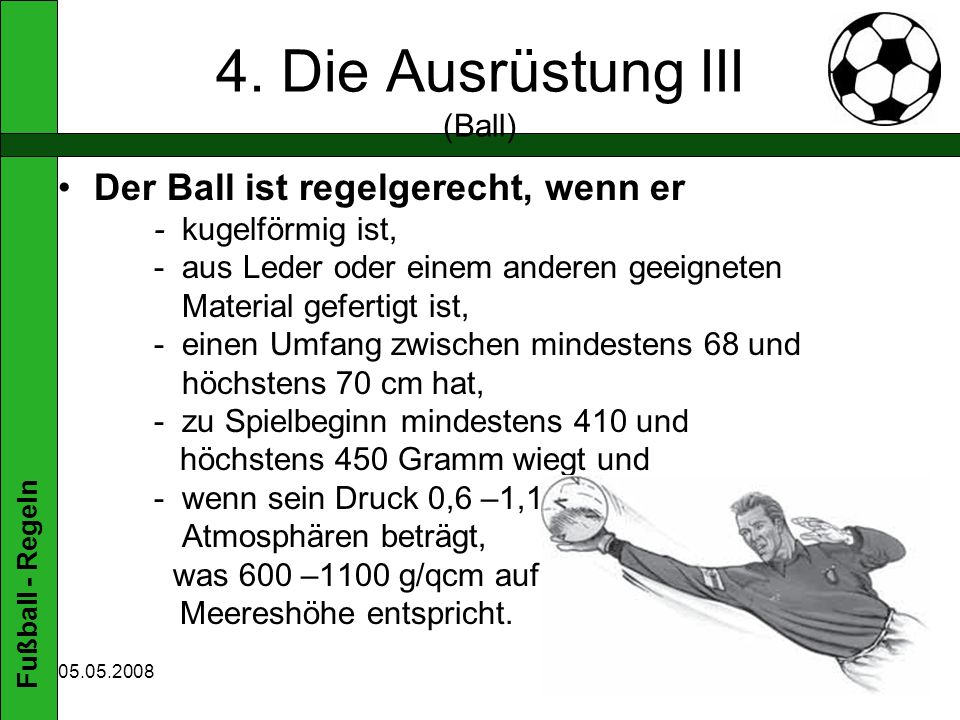 Fußball - Regeln 05.05.2008 9. Das Tor II (vgl. DFB Fußball Regeln 2007/2008. S. 69)