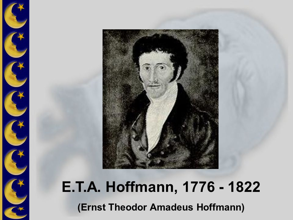 E.T.A. Hoffmann, 1776 - 1822 (Ernst Theodor Amadeus Hoffmann)