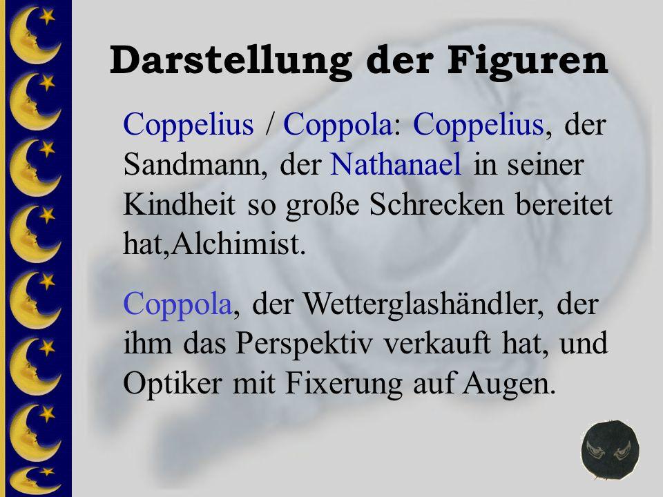 Darstellung der Figuren Coppelius / Coppola: Coppelius, der Sandmann, der Nathanael in seiner Kindheit so große Schrecken bereitet hat,Alchimist. Copp