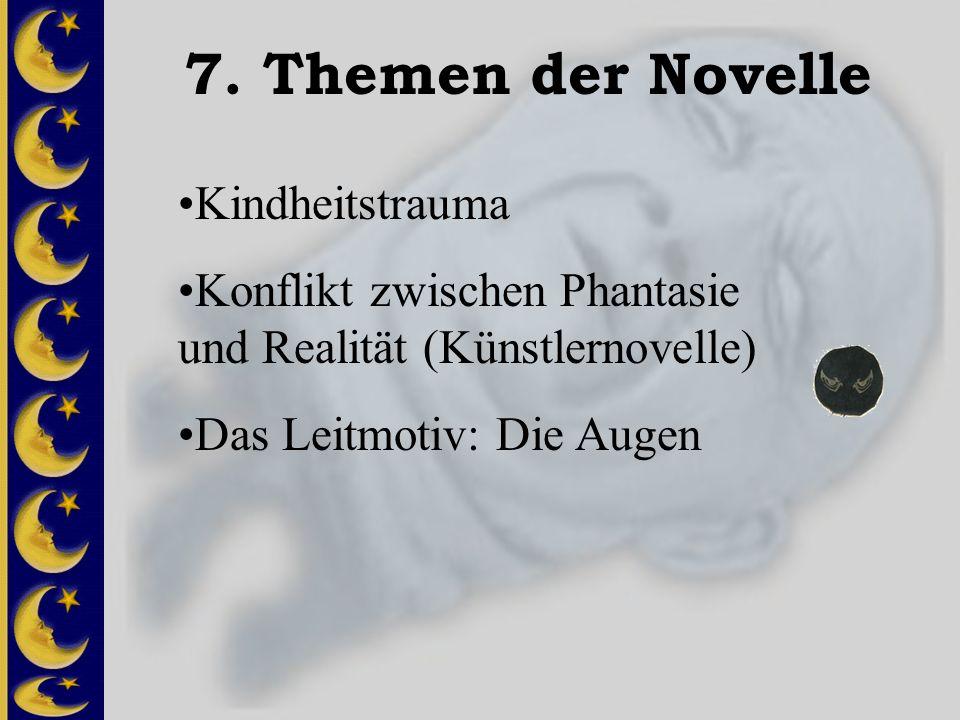 7. Themen der Novelle Kindheitstrauma Konflikt zwischen Phantasie und Realität (Künstlernovelle) Das Leitmotiv: Die Augen