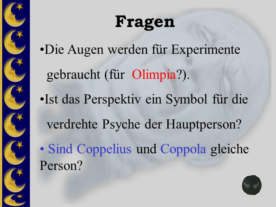 Fragen Die Augen werden für Experimente gebraucht (für Olimpia?). Ist das Perspektiv ein Symbol für die verdrehte Psyche der Hauptperson? Sind Coppeli