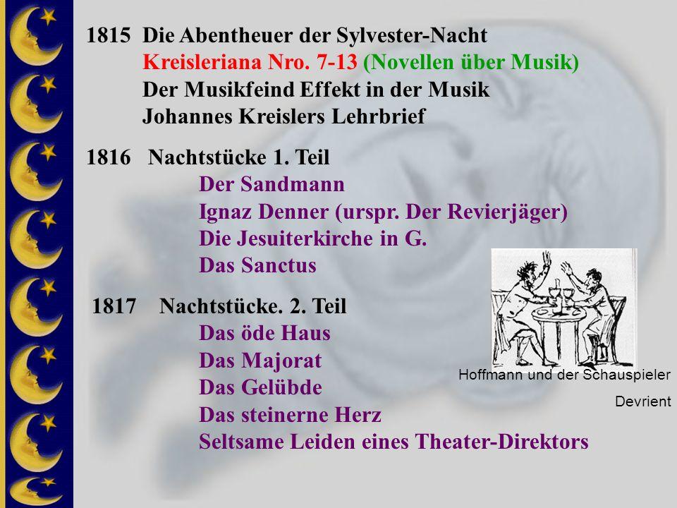 1815 Die Abentheuer der Sylvester-Nacht Kreisleriana Nro. 7-13 (Novellen über Musik) Der Musikfeind Effekt in der Musik Johannes Kreislers Lehrbrief 1