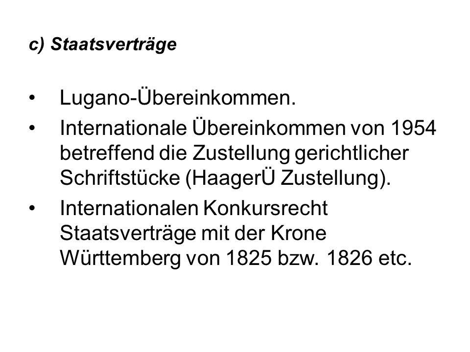 c) Staatsverträge Lugano-Übereinkommen. Internationale Übereinkommen von 1954 betreffend die Zustellung gerichtlicher Schriftstücke (HaagerÜ Zustellun