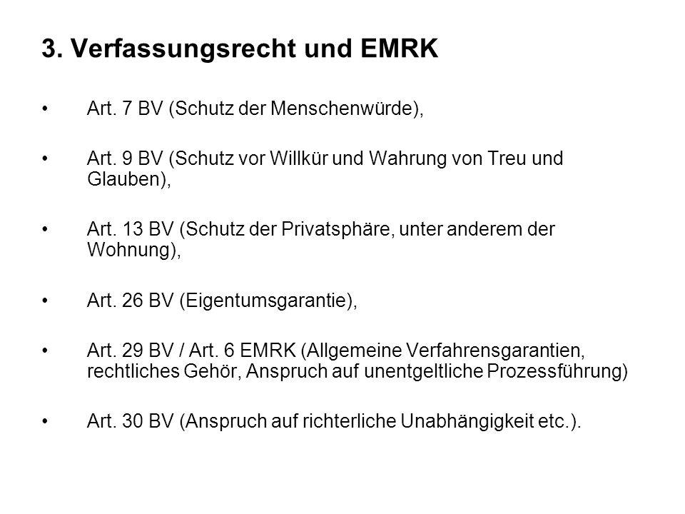 3. Verfassungsrecht und EMRK Art. 7 BV (Schutz der Menschenwürde), Art. 9 BV (Schutz vor Willkür und Wahrung von Treu und Glauben), Art. 13 BV (Schutz