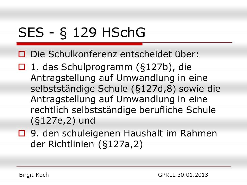 17 gilt für alle Schulen (aber nicht für SES + SBS mit GSB!) Vorgaben zu Verwendung von Geldern, wenn keine Bewerber mit erforderlicher Qualifikation auf Rangliste + schulbezogene Ausschreibung erfolglos + keine Quereinsteiger entsprechend VO solche Kriterien und Einschränkungen gibt es für großes Budget bisher nicht Birgit Koch GPRLL 30.01.2013 10% Budgeterlass (7/2009 Homepage HKM)