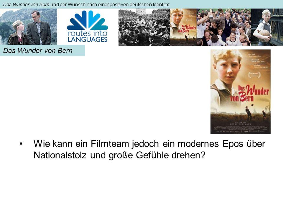 Das Wunder von Bern und der Wunsch nach einer positiven deutschen Identität Wie kann ein Filmteam jedoch ein modernes Epos über Nationalstolz und groß