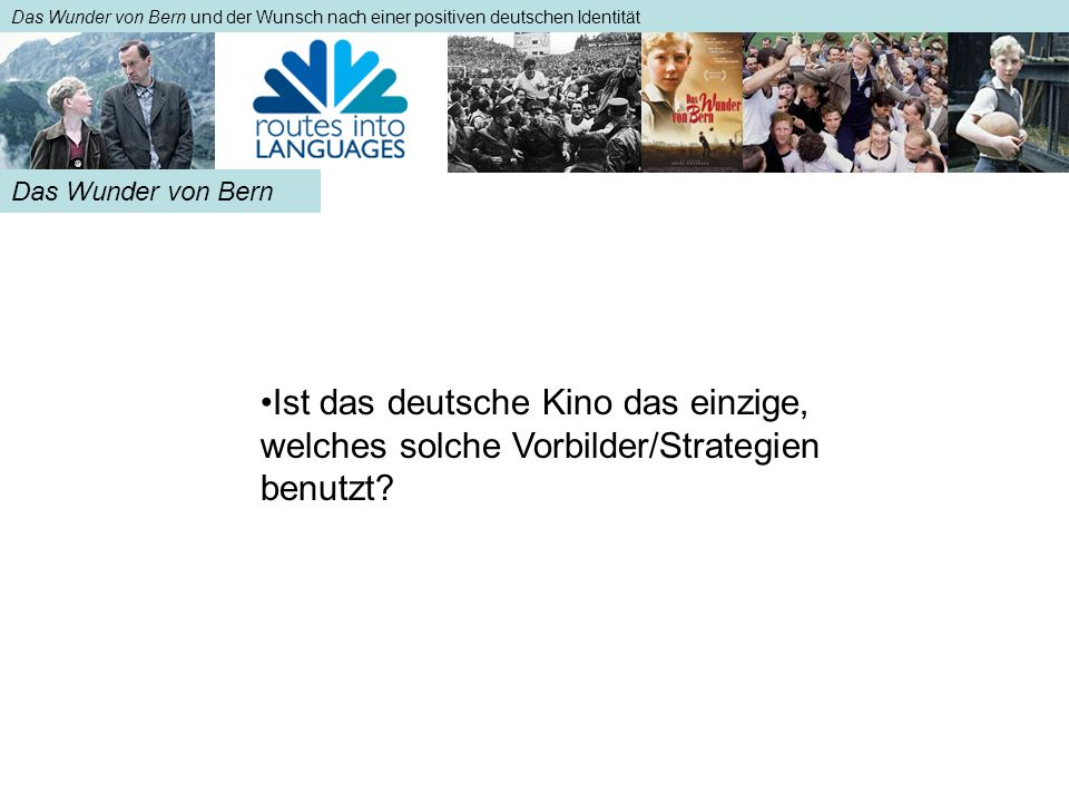 Das Wunder von Bern und der Wunsch nach einer positiven deutschen Identität Das Wunder von Bern Ist das deutsche Kino das einzige, welches solche Vorb