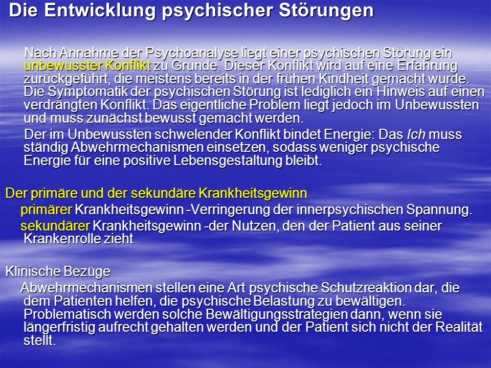 Die Entwicklung psychischer Störungen Die Entwicklung psychischer Störungen Nach Annahme der Psychoanalyse liegt einer psychischen Störung ein unbewus