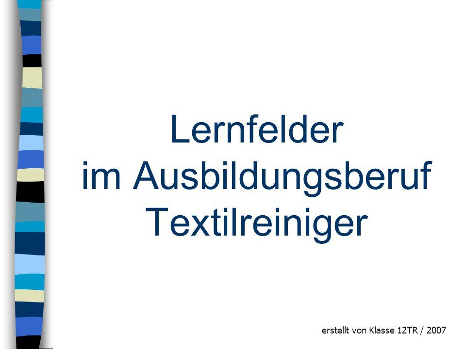 Lernfelder im Ausbildungsberuf Textilreiniger erstellt von Klasse 12TR / 2007