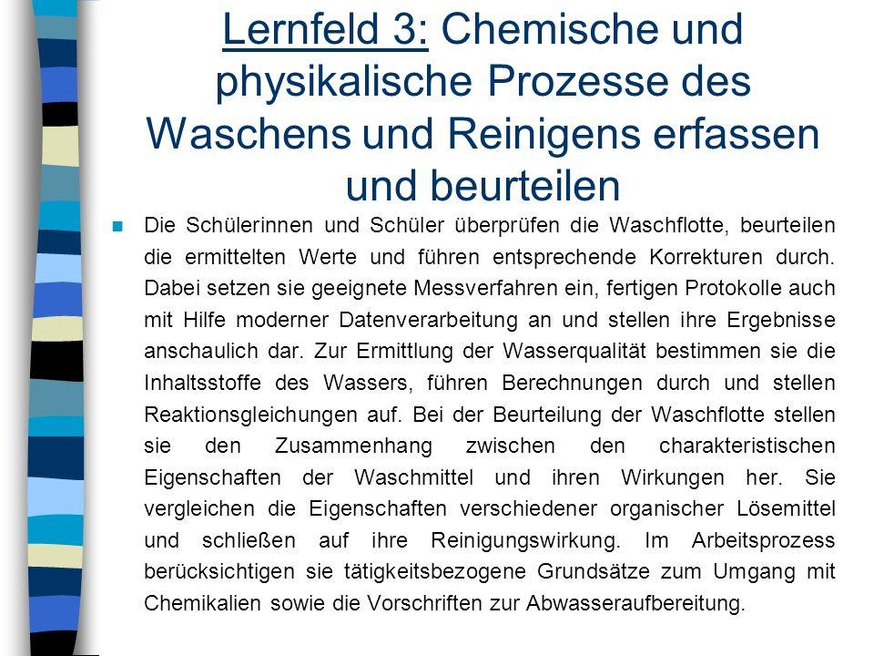 Lernfeld 3: Chemische und physikalische Prozesse des Waschens und Reinigens erfassen und beurteilen Die Schülerinnen und Schüler überprüfen die Waschf