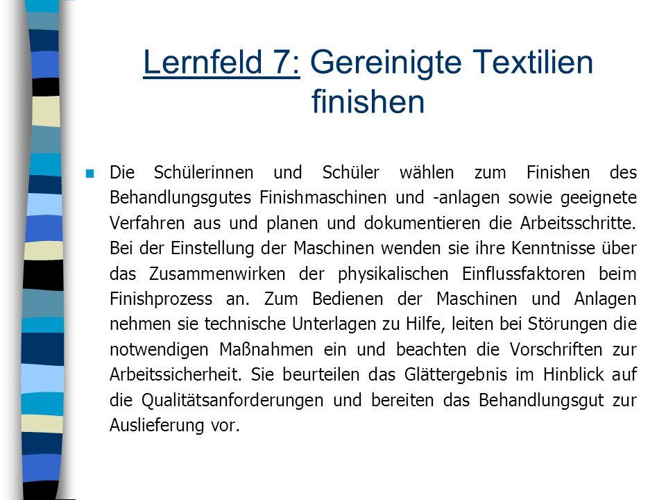 Lernfeld 7: Gereinigte Textilien finishen Die Schülerinnen und Schüler wählen zum Finishen des Behandlungsgutes Finishmaschinen und -anlagen sowie gee