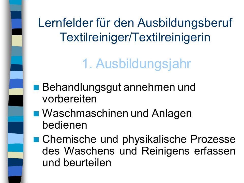 Lernfelder für den Ausbildungsberuf Textilreiniger/Textilreinigerin Behandlungsgut annehmen und vorbereiten Waschmaschinen und Anlagen bedienen Chemis