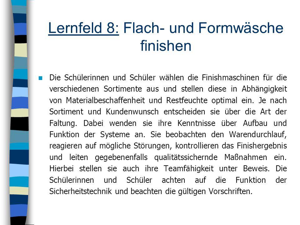 Lernfeld 8: Flach- und Formwäsche finishen Die Schülerinnen und Schüler wählen die Finishmaschinen für die verschiedenen Sortimente aus und stellen di