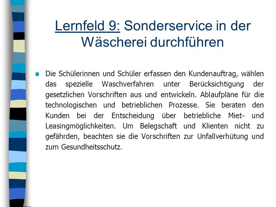 Lernfeld 9: Sonderservice in der Wäscherei durchführen Die Schülerinnen und Schüler erfassen den Kundenauftrag, wählen das spezielle Waschverfahren un