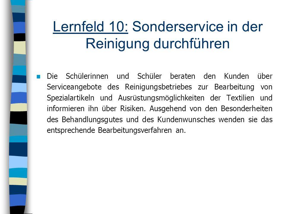 Lernfeld 10: Sonderservice in der Reinigung durchführen Die Schülerinnen und Schüler beraten den Kunden über Serviceangebote des Reinigungsbetriebes z