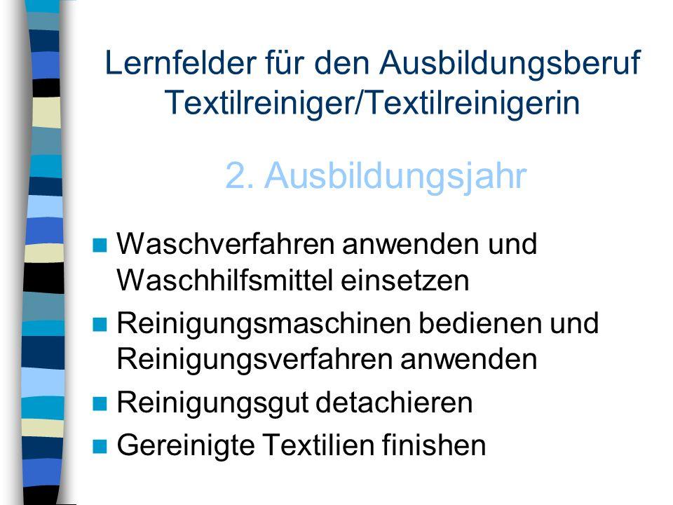 Lernfelder für den Ausbildungsberuf Textilreiniger/Textilreinigerin Waschverfahren anwenden und Waschhilfsmittel einsetzen Reinigungsmaschinen bediene