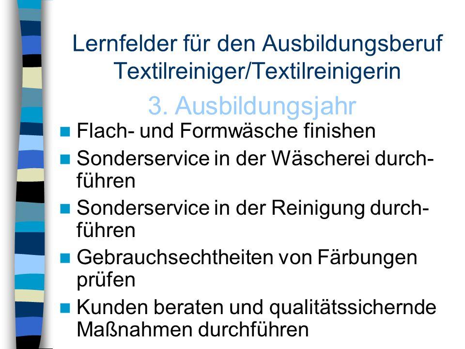Lernfelder für den Ausbildungsberuf Textilreiniger/Textilreinigerin Flach- und Formwäsche finishen Sonderservice in der Wäscherei durch- führen Sonder