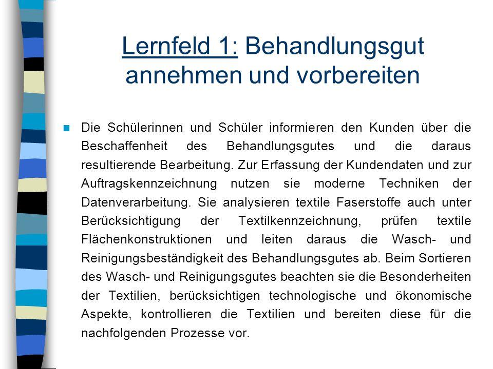 Lernfeld 1: Behandlungsgut annehmen und vorbereiten Die Schülerinnen und Schüler informieren den Kunden über die Beschaffenheit des Behandlungsgutes u