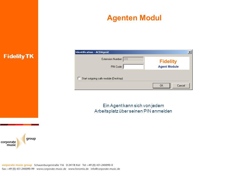 Fidelity TK Agenten Modul Ein Agent kann sich von jedem Arbeitsplatz über seinen PIN anmelden