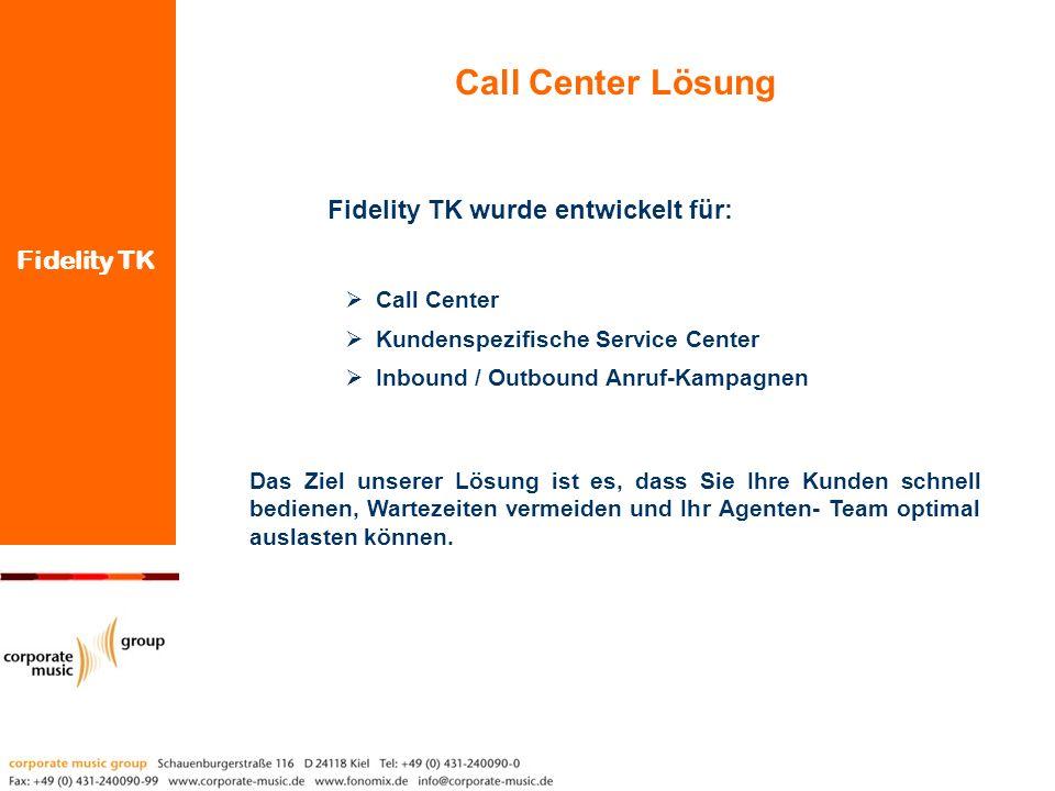 Fidelity TK wurde entwickelt für: Call Center Lösung Das Ziel unserer Lösung ist es, dass Sie Ihre Kunden schnell bedienen, Wartezeiten vermeiden und