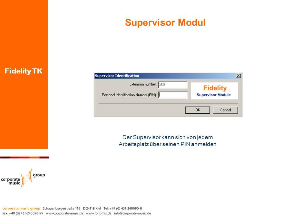 Fidelity TK Supervisor Modul Der Supervisor kann sich von jedem Arbeitsplatz über seinen PIN anmelden