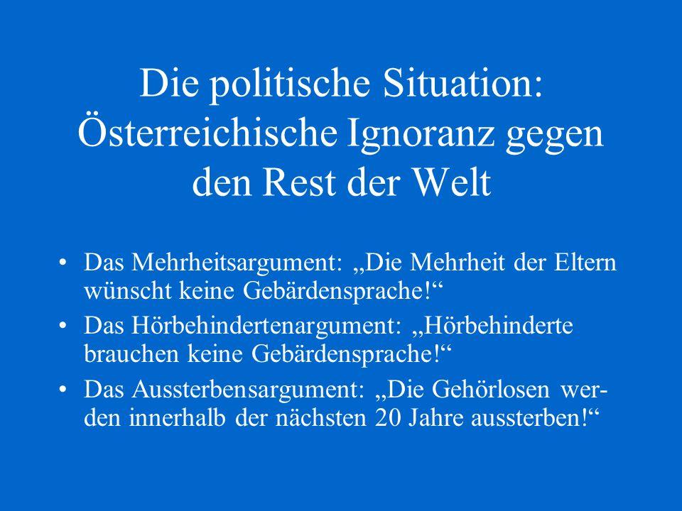 Die politische Situation: Österreichische Ignoranz gegen den Rest der Welt Das Mehrheitsargument: Die Mehrheit der Eltern wünscht keine Gebärdensprach