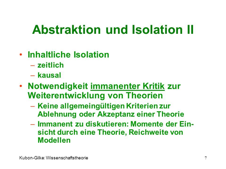 Kubon-Gilke: Wissenschaftstheorie 7 Abstraktion und Isolation II Inhaltliche Isolation –zeitlich –kausal Notwendigkeit immanenter Kritik zur Weiterent