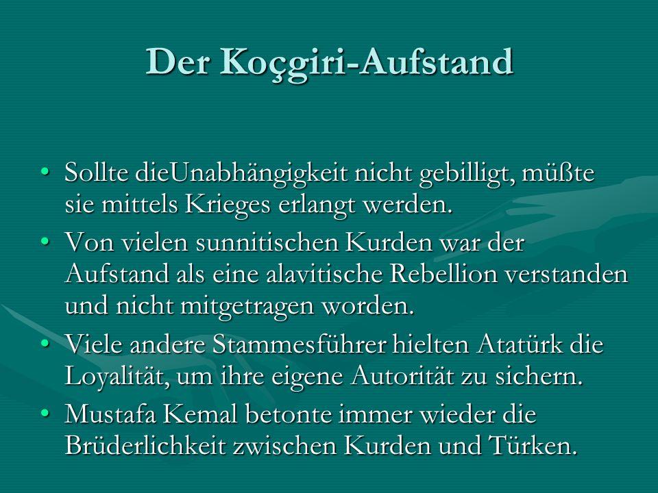 Der Koçgiri-Aufstand Sollte dieUnabhängigkeit nicht gebilligt, müßte sie mittels Krieges erlangt werden.Sollte dieUnabhängigkeit nicht gebilligt, müßte sie mittels Krieges erlangt werden.