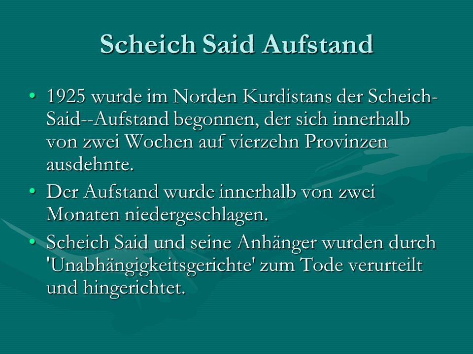 Scheich Said Aufstand 1925 wurde im Norden Kurdistans der Scheich- Said--Aufstand begonnen, der sich innerhalb von zwei Wochen auf vierzehn Provinzen ausdehnte.1925 wurde im Norden Kurdistans der Scheich- Said--Aufstand begonnen, der sich innerhalb von zwei Wochen auf vierzehn Provinzen ausdehnte.