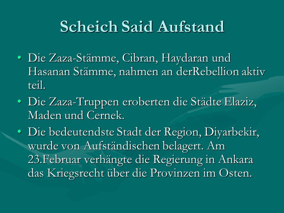 Scheich Said Aufstand Die Zaza-Stämme, Cibran, Haydaran und Hasanan Stämme, nahmen an derRebellion aktiv teil.Die Zaza-Stämme, Cibran, Haydaran und Hasanan Stämme, nahmen an derRebellion aktiv teil.