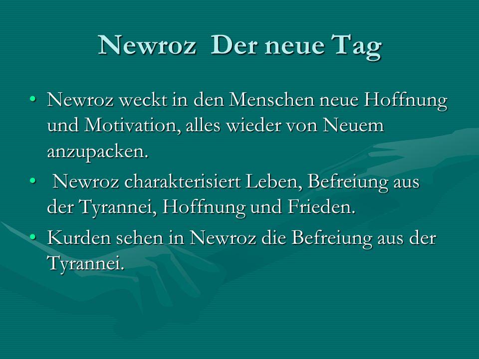 Newroz Der neue Tag Newroz weckt in den Menschen neue Hoffnung und Motivation, alles wieder von Neuem anzupacken.Newroz weckt in den Menschen neue Hoffnung und Motivation, alles wieder von Neuem anzupacken.
