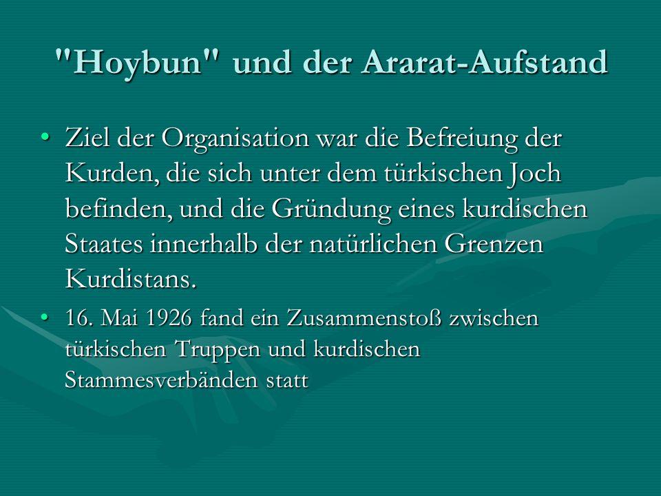 Hoybun und der Ararat-Aufstand Ziel der Organisation war die Befreiung der Kurden, die sich unter dem türkischen Joch befinden, und die Gründung eines kurdischen Staates innerhalb der natürlichen Grenzen Kurdistans.Ziel der Organisation war die Befreiung der Kurden, die sich unter dem türkischen Joch befinden, und die Gründung eines kurdischen Staates innerhalb der natürlichen Grenzen Kurdistans.