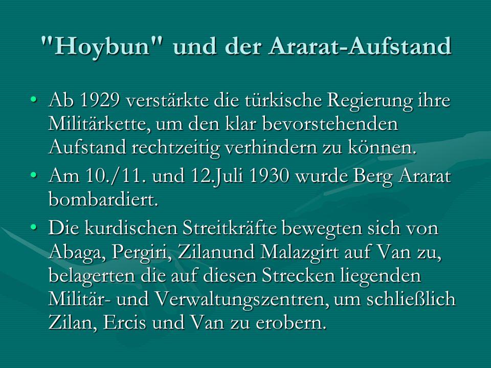 Hoybun und der Ararat-Aufstand Ab 1929 verstärkte die türkische Regierung ihre Militärkette, um den klar bevorstehenden Aufstand rechtzeitig verhindern zu können.Ab 1929 verstärkte die türkische Regierung ihre Militärkette, um den klar bevorstehenden Aufstand rechtzeitig verhindern zu können.