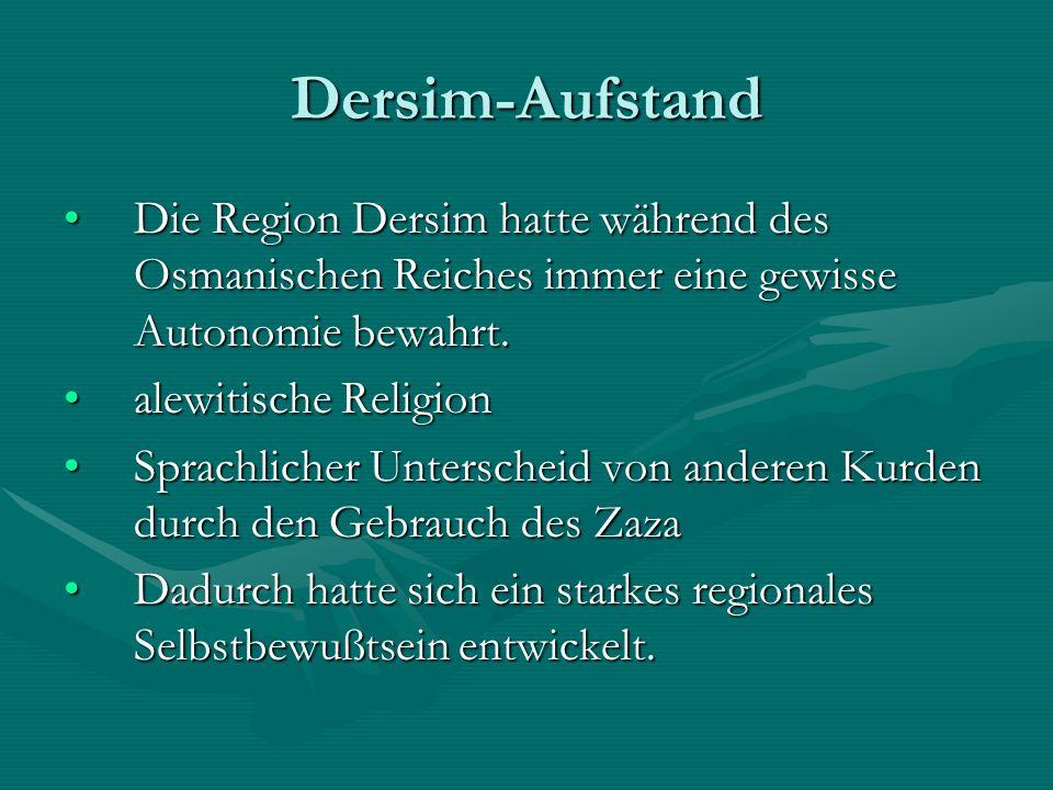 Dersim-Aufstand Die Region Dersim hatte während des Osmanischen Reiches immer eine gewisse Autonomie bewahrt.Die Region Dersim hatte während des Osmanischen Reiches immer eine gewisse Autonomie bewahrt.
