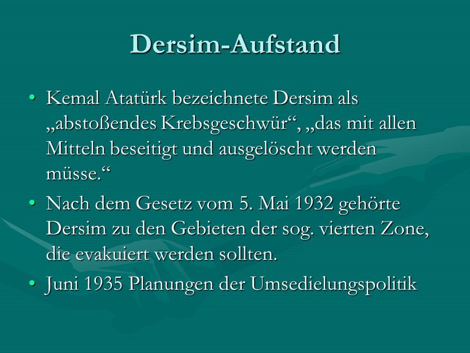 Dersim-Aufstand Kemal Atatürk bezeichnete Dersim als abstoßendes Krebsgeschwür, das mit allen Mitteln beseitigt und ausgelöscht werden müsse.Kemal Atatürk bezeichnete Dersim als abstoßendes Krebsgeschwür, das mit allen Mitteln beseitigt und ausgelöscht werden müsse.