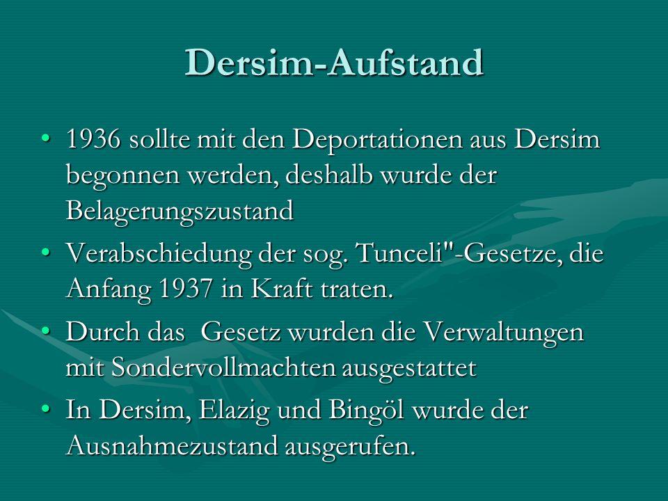 Dersim-Aufstand 1936 sollte mit den Deportationen aus Dersim begonnen werden, deshalb wurde der Belagerungszustand1936 sollte mit den Deportationen aus Dersim begonnen werden, deshalb wurde der Belagerungszustand Verabschiedung der sog.