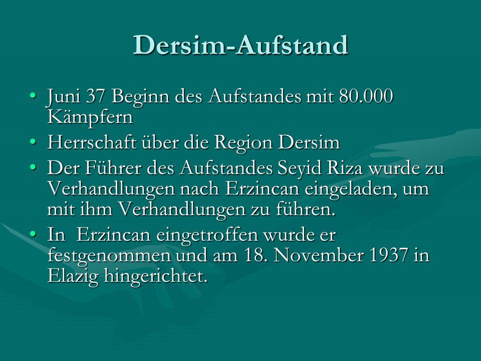 Dersim-Aufstand Juni 37 Beginn des Aufstandes mit 80.000 KämpfernJuni 37 Beginn des Aufstandes mit 80.000 Kämpfern Herrschaft über die Region DersimHerrschaft über die Region Dersim Der Führer des Aufstandes Seyid Riza wurde zu Verhandlungen nach Erzincan eingeladen, um mit ihm Verhandlungen zu führen.Der Führer des Aufstandes Seyid Riza wurde zu Verhandlungen nach Erzincan eingeladen, um mit ihm Verhandlungen zu führen.