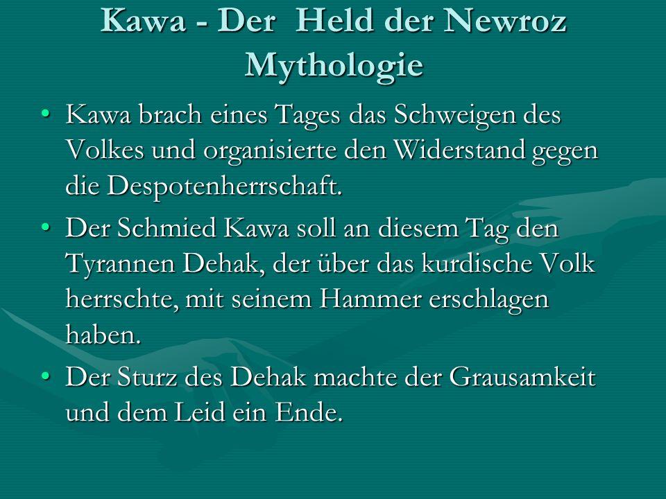 Kawa - Der Held der Newroz Mythologie Kawa brach eines Tages das Schweigen des Volkes und organisierte den Widerstand gegen die Despotenherrschaft.Kawa brach eines Tages das Schweigen des Volkes und organisierte den Widerstand gegen die Despotenherrschaft.