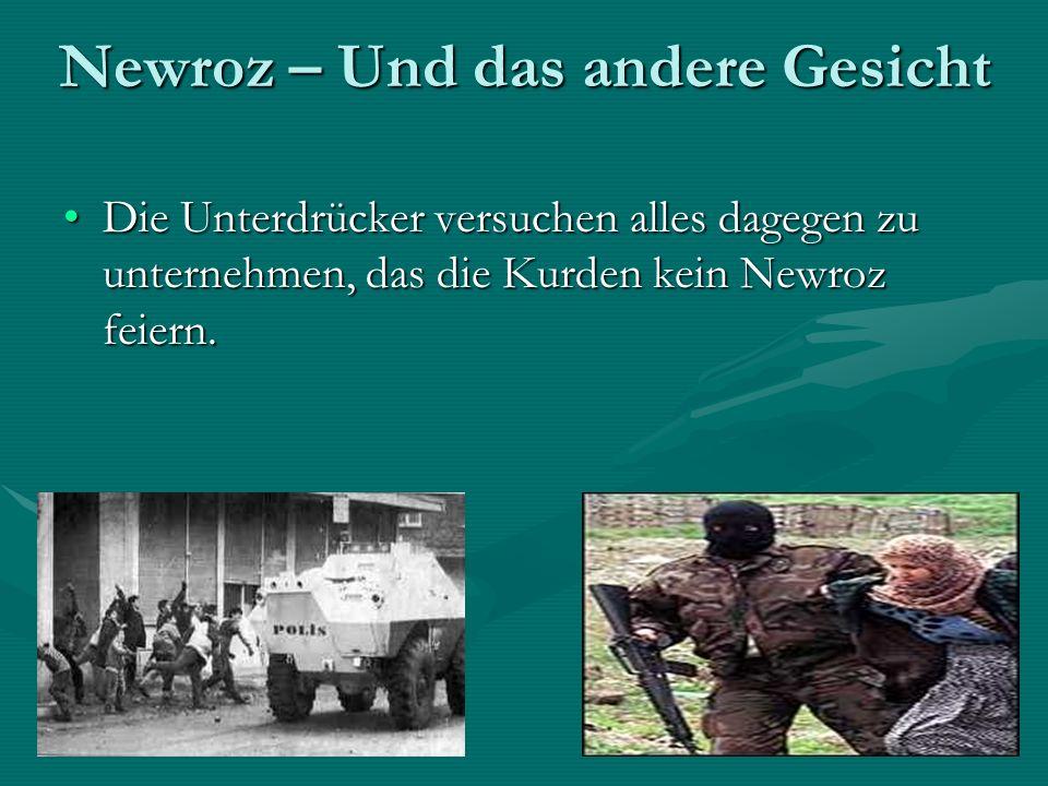 Newroz – Und das andere Gesicht Die Unterdrücker versuchen alles dagegen zu unternehmen, das die Kurden kein Newroz feiern.Die Unterdrücker versuchen alles dagegen zu unternehmen, das die Kurden kein Newroz feiern.