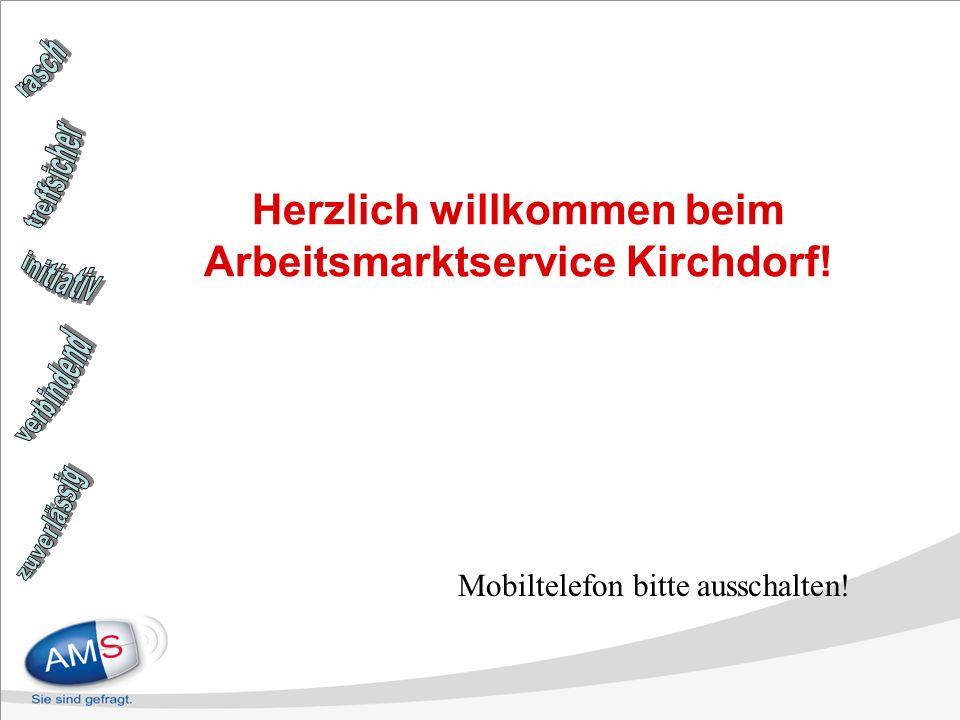 Mobiltelefon bitte ausschalten! Herzlich willkommen beim Arbeitsmarktservice Kirchdorf!
