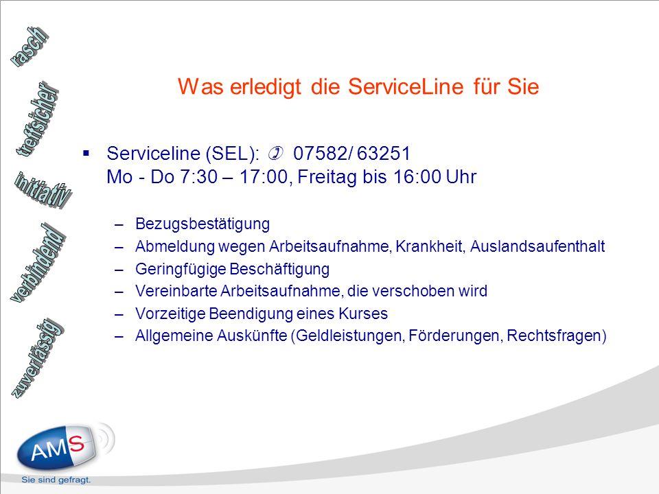 Was erledigt die ServiceLine für Sie Serviceline (SEL): 07582/ 63251 Mo - Do 7:30 – 17:00, Freitag bis 16:00 Uhr –Bezugsbestätigung –Abmeldung wegen A