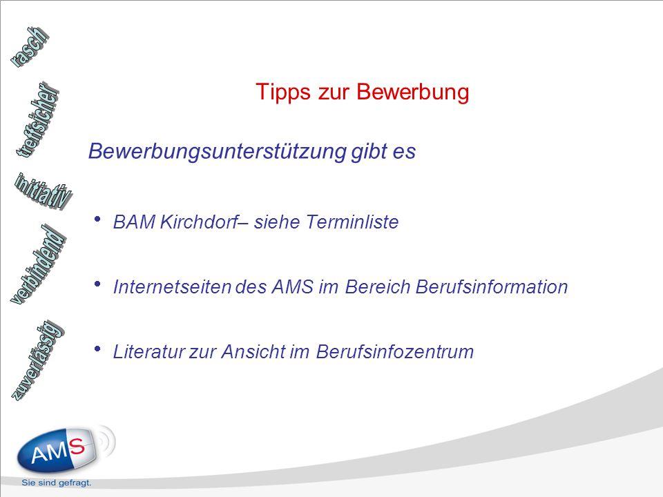Tipps zur Bewerbung Bewerbungsunterstützung gibt es BAM Kirchdorf– siehe Terminliste Internetseiten des AMS im Bereich Berufsinformation Literatur zur