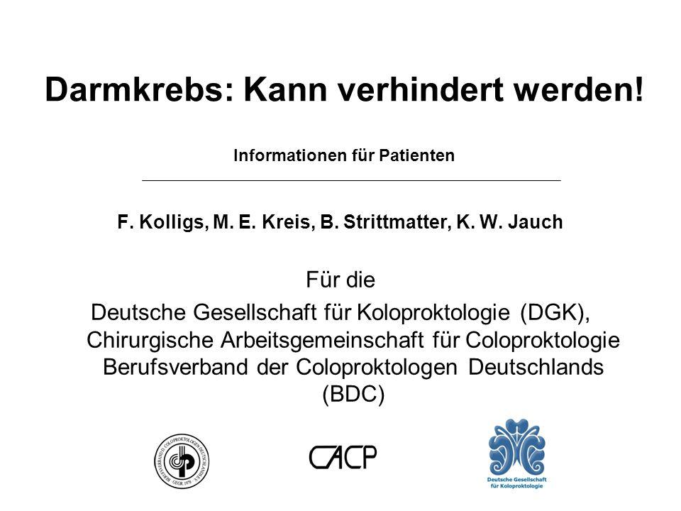 Darmkrebs: Kann verhindert werden! Informationen für Patienten F. Kolligs, M. E. Kreis, B. Strittmatter, K. W. Jauch Für die Deutsche Gesellschaft für