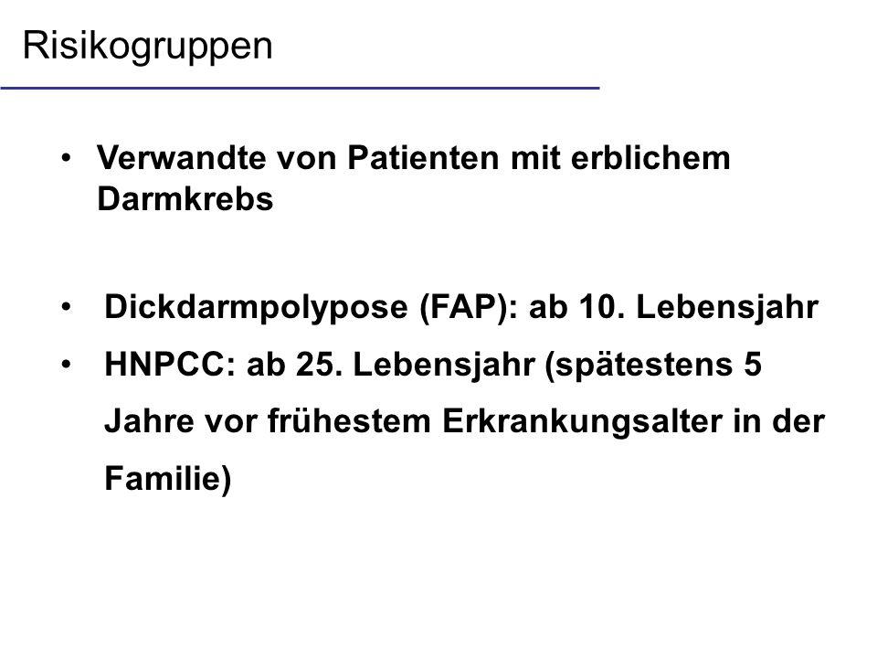 Risikogruppen Verwandte von Patienten mit erblichem Darmkrebs Dickdarmpolypose (FAP): ab 10. Lebensjahr HNPCC: ab 25. Lebensjahr (spätestens 5 Jahre v