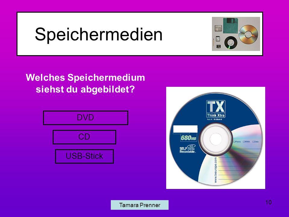 Speichermedien Tamara Prenner 10 Welches Speichermedium siehst du abgebildet? DVD CD USB-Stick