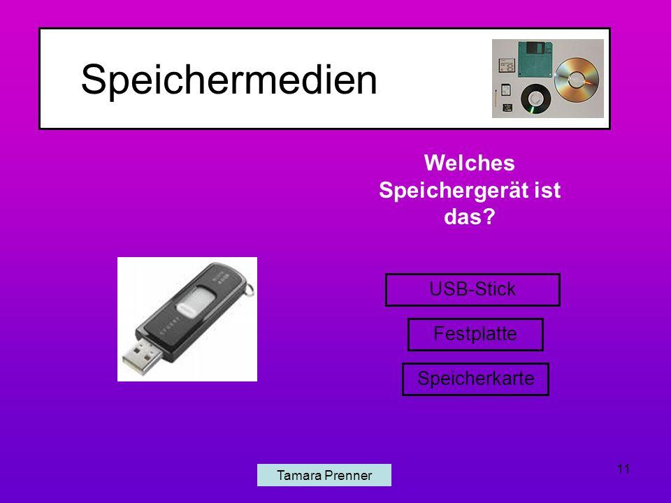 Speichermedien Tamara Prenner 11 Welches Speichergerät ist das? USB-Stick Festplatte Speicherkarte