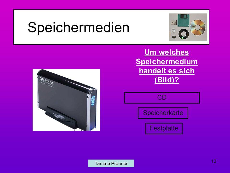 Speichermedien Tamara Prenner 12 CD Speicherkarte Festplatte Um welches Speichermedium handelt es sich (Bild)?